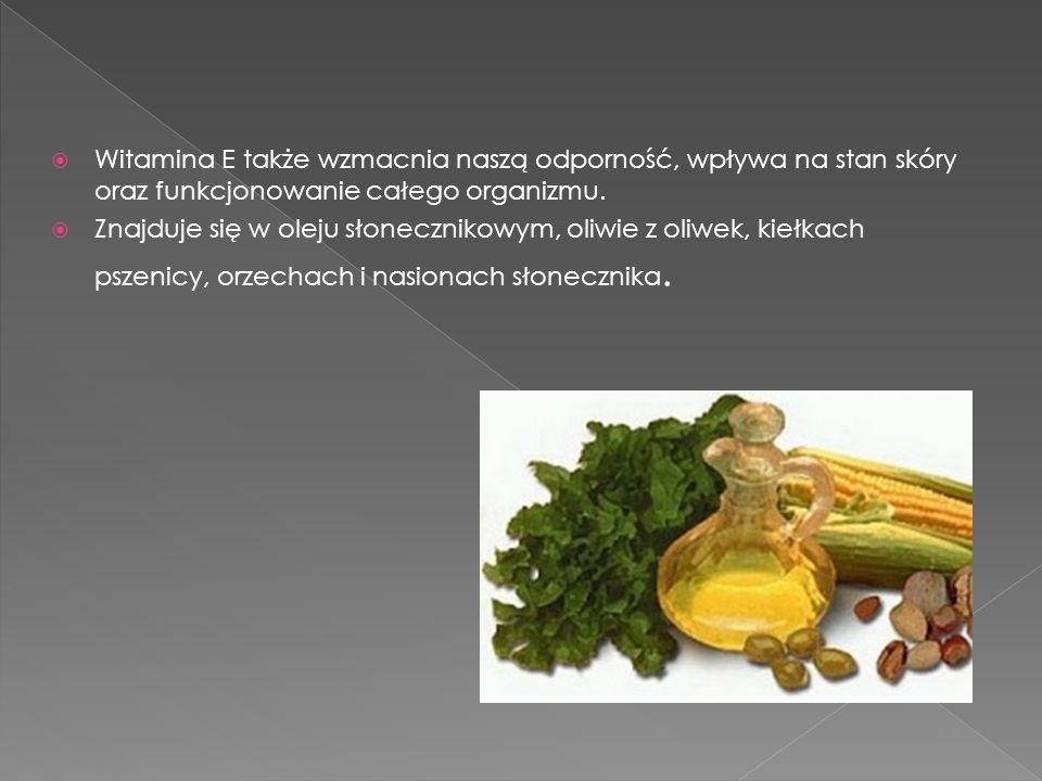 Witamina E także wzmacnia naszą odporność, wpływa na stan skóry oraz funkcjonowanie całego organizmu. Znajduje się w oleju słonecznikowym, oliwie z ol