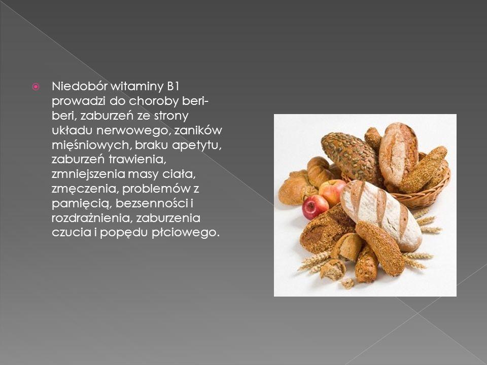 Niedobór witaminy B1 prowadzi do choroby beri- beri, zaburzeń ze strony układu nerwowego, zaników mięśniowych, braku apetytu, zaburzeń trawienia, zmni