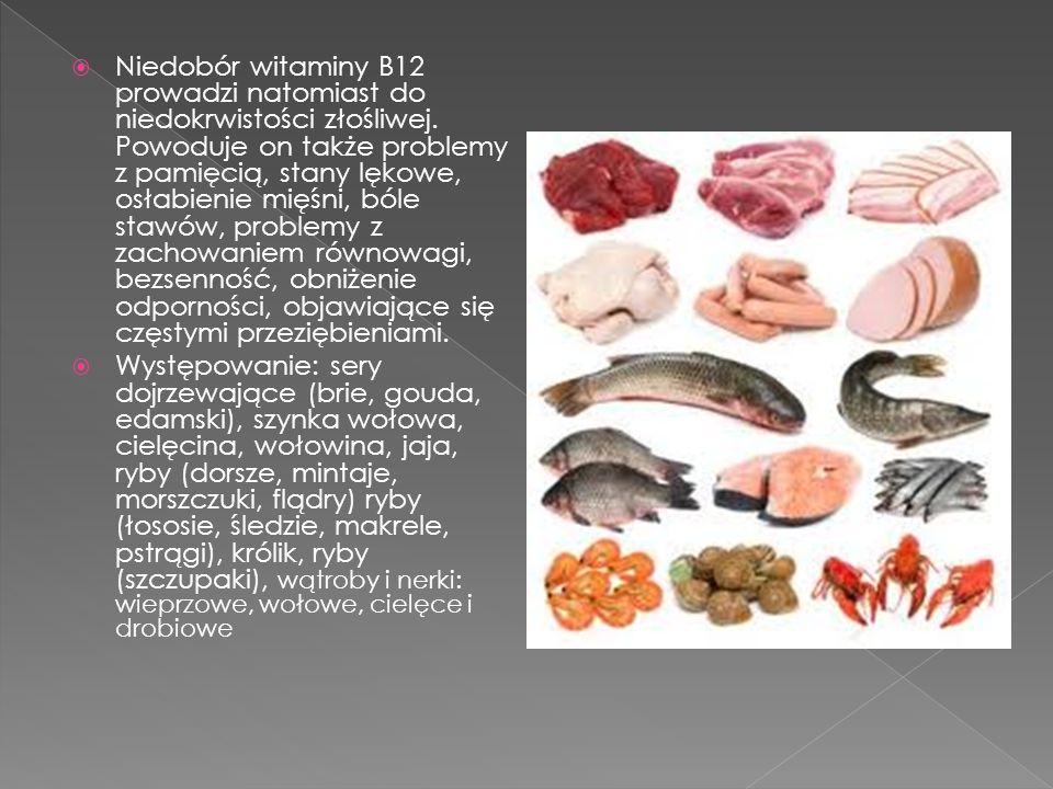 Niedobór witaminy B12 prowadzi natomiast do niedokrwistości złośliwej. Powoduje on także problemy z pamięcią, stany lękowe, osłabienie mięśni, bóle st