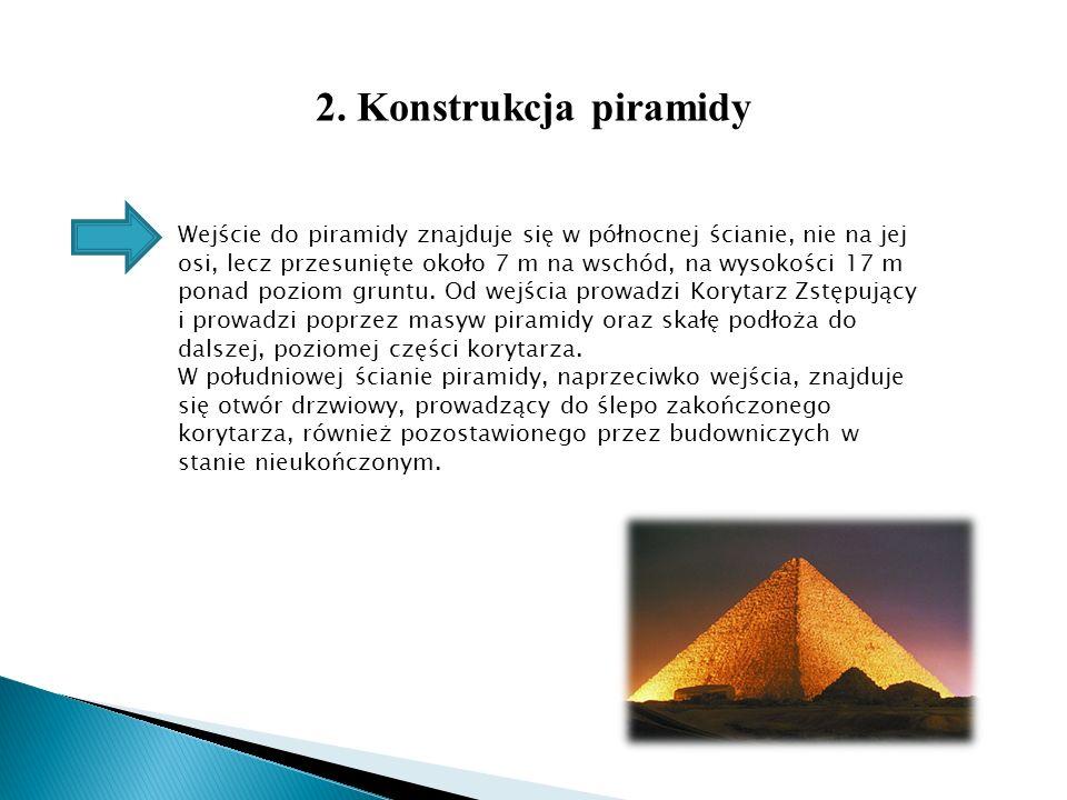 2. Konstrukcja piramidy Wejście do piramidy znajduje się w północnej ścianie, nie na jej osi, lecz przesunięte około 7 m na wschód, na wysokości 17 m