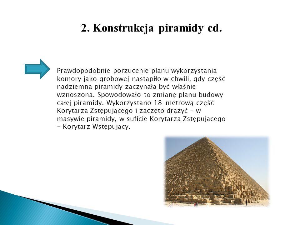 2. Konstrukcja piramidy cd. Prawdopodobnie porzucenie planu wykorzystania komory jako grobowej nastąpiło w chwili, gdy część nadziemna piramidy zaczyn