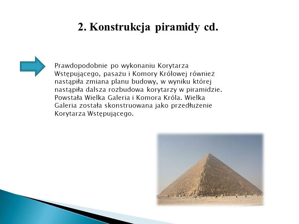 2. Konstrukcja piramidy cd. Prawdopodobnie po wykonaniu Korytarza Wstępującego, pasażu i Komory Królowej również nastąpiła zmiana planu budowy, w wyni