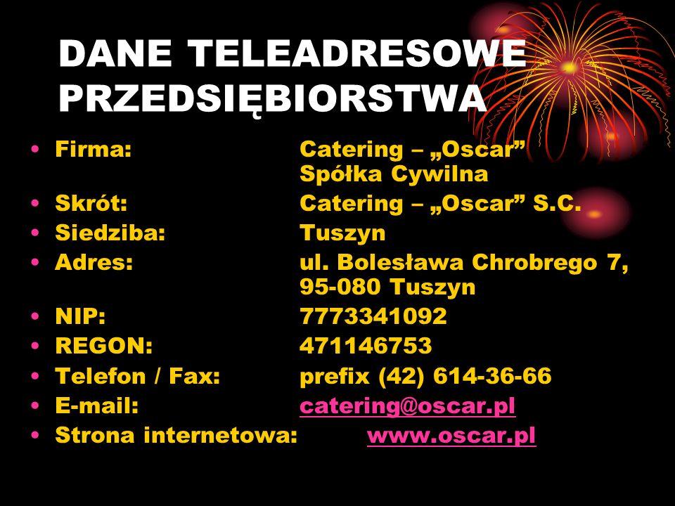 DANE TELEADRESOWE PRZEDSIĘBIORSTWA Firma: Catering – Oscar Spółka Cywilna Skrót: Catering – Oscar S.C.