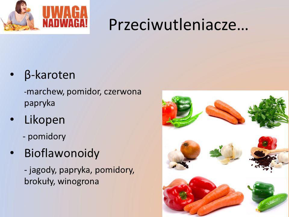 Przeciwutleniacze… β-karoten - marchew, pomidor, czerwona papryka Likopen - pomidory Bioflawonoidy - jagody, papryka, pomidory, brokuły, winogrona