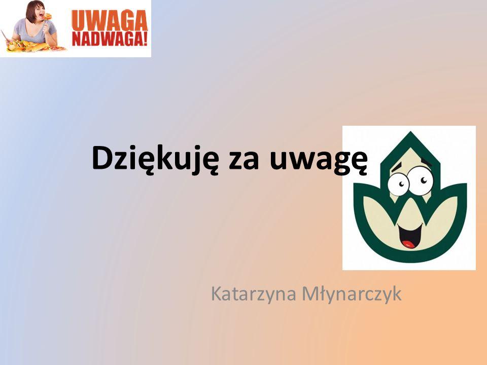Dziękuję za uwagę Katarzyna Młynarczyk