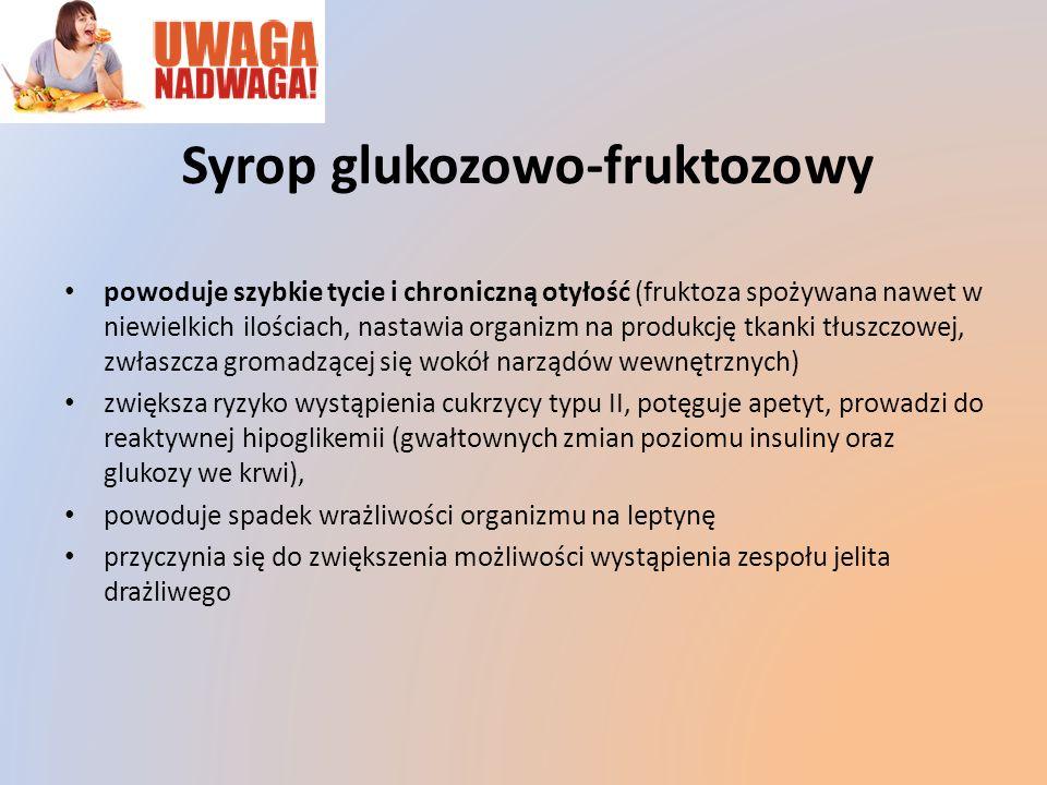 Syrop glukozowo-fruktozowy powoduje szybkie tycie i chroniczną otyłość (fruktoza spożywana nawet w niewielkich ilościach, nastawia organizm na produkc