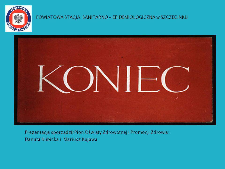 Prezentacje sporządził Pion Oświaty Zdrowotnej i Promocji Zdrowia: Danuta Kubicka i Mariusz Kujawa POWIATOWA STACJA SANITARNO – EPIDEMIOLOGICZNA w SZC