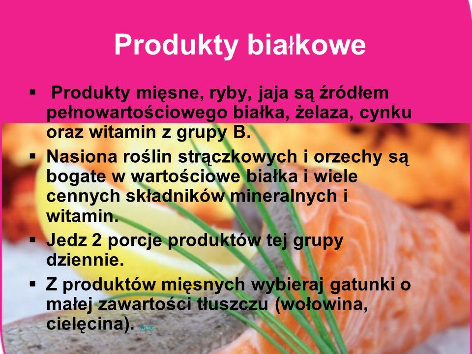 Produkty bia ł kowe Produkty mięsne, ryby, jaja są źródłem pełnowartościowego białka, żelaza, cynku oraz witamin z grupy B. Nasiona roślin strączkowyc
