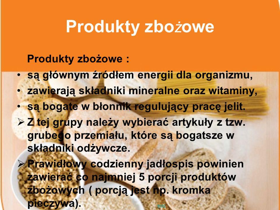 Produkty zbo ż owe Produkty zbożowe : są głównym źródłem energii dla organizmu, zawierają składniki mineralne oraz witaminy, są bogate w błonnik regul