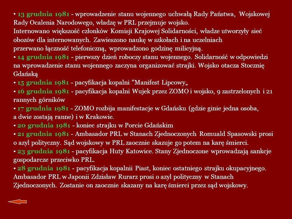 13 grudnia 1981 - wprowadzenie stanu wojennego uchwałą Rady Państwa, Wojskowej Rady Ocalenia Narodowego, władzę w PRL przejmuje wojsko. Internowano wi