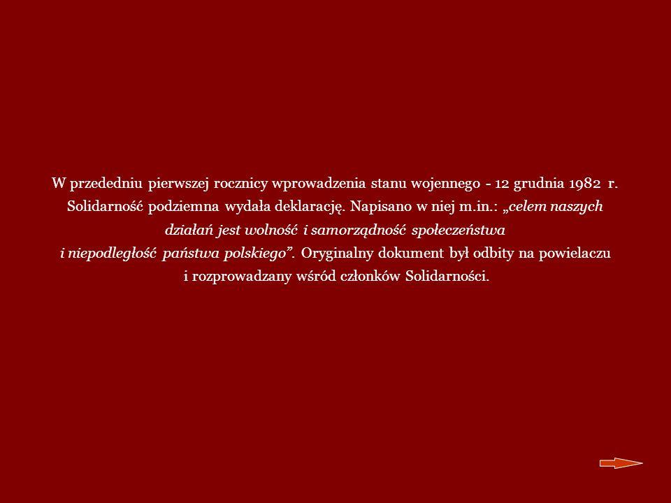 W przededniu pierwszej rocznicy wprowadzenia stanu wojennego - 12 grudnia 1982 r. Solidarność podziemna wydała deklarację. Napisano w niej m.in.: cele