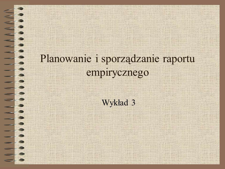 Planowanie i sporządzanie raportu empirycznego Wykład 3