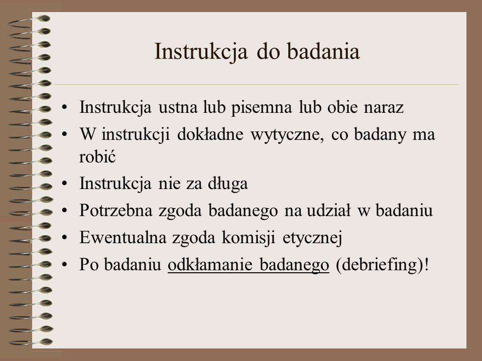 Instrukcja do badania Instrukcja ustna lub pisemna lub obie naraz W instrukcji dokładne wytyczne, co badany ma robić Instrukcja nie za długa Potrzebna