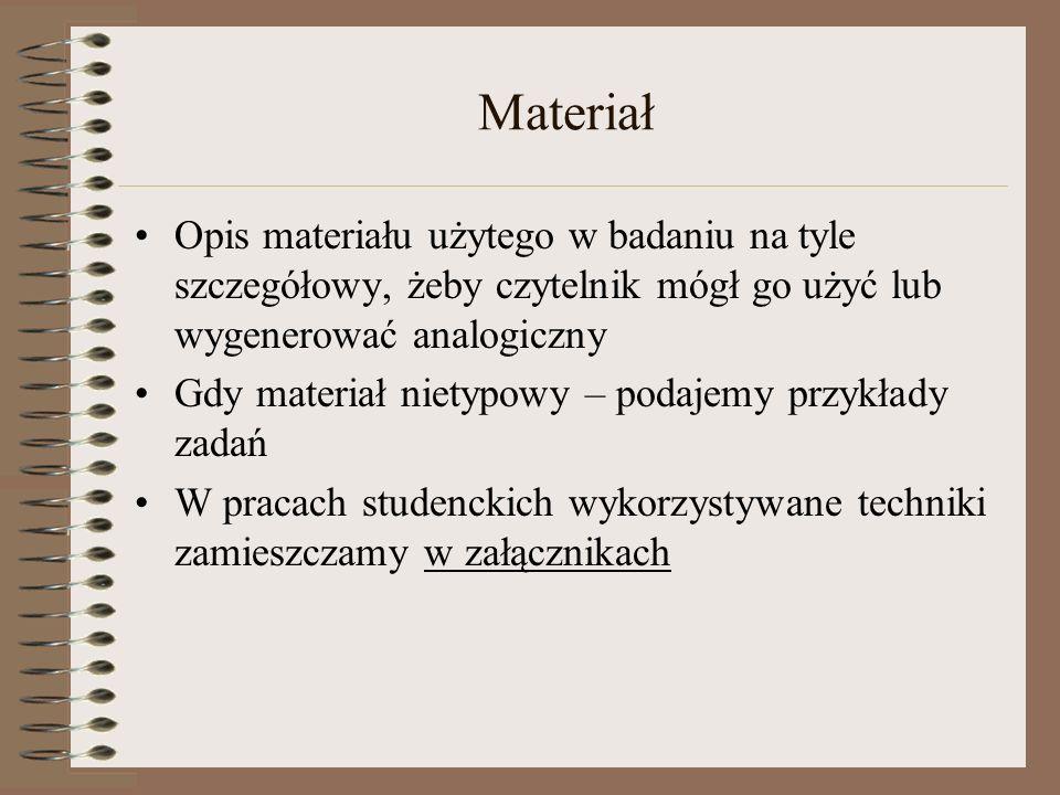 Materiał Opis materiału użytego w badaniu na tyle szczegółowy, żeby czytelnik mógł go użyć lub wygenerować analogiczny Gdy materiał nietypowy – podaje