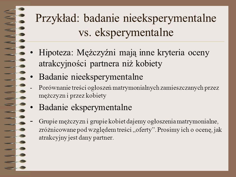 Przykład: badanie nieeksperymentalne vs. eksperymentalne Hipoteza: Mężczyźni mają inne kryteria oceny atrakcyjności partnera niż kobiety Badanie nieek