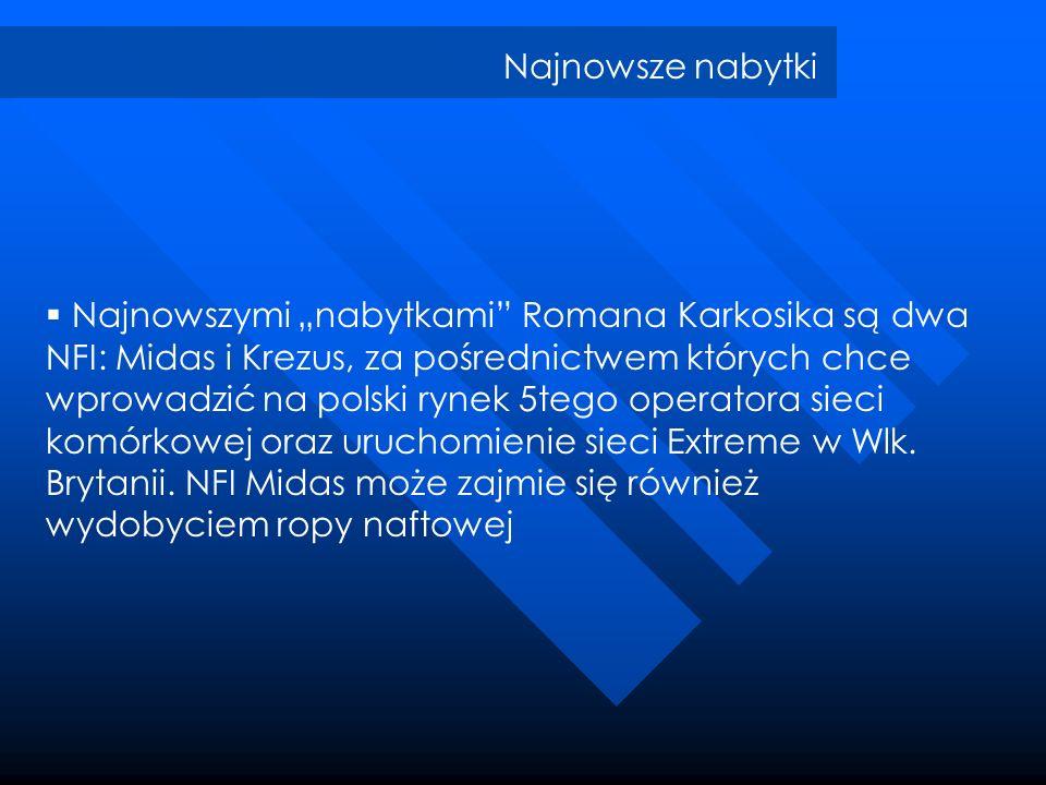Najnowsze nabytki Najnowszymi nabytkami Romana Karkosika są dwa NFI: Midas i Krezus, za pośrednictwem których chce wprowadzić na polski rynek 5tego op