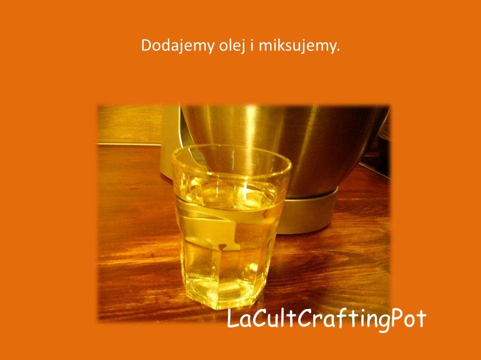 Dodajemy olej i miksujemy. LaCultCraftingPot