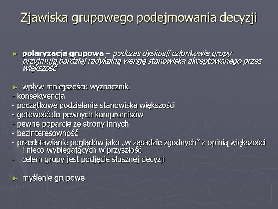 Zjawiska grupowego podejmowania decyzji polaryzacja grupowa – podczas dyskusji członkowie grupy przyjmują bardziej radykalną wersję stanowiska akcepto
