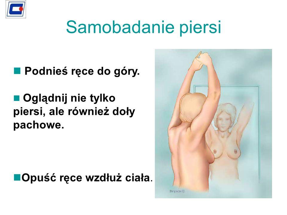 Samobadanie piersi Podnieś ręce do góry. Oglądnij nie tylko piersi, ale również doły pachowe. Opuść ręce wzdłuż ciała.