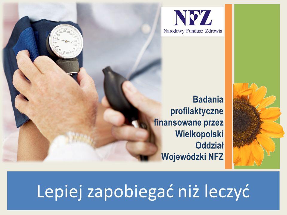 Lepiej zapobiegać niż leczyć Badania profilaktyczne finansowane przez Wielkopolski Oddział Wojewódzki NFZ