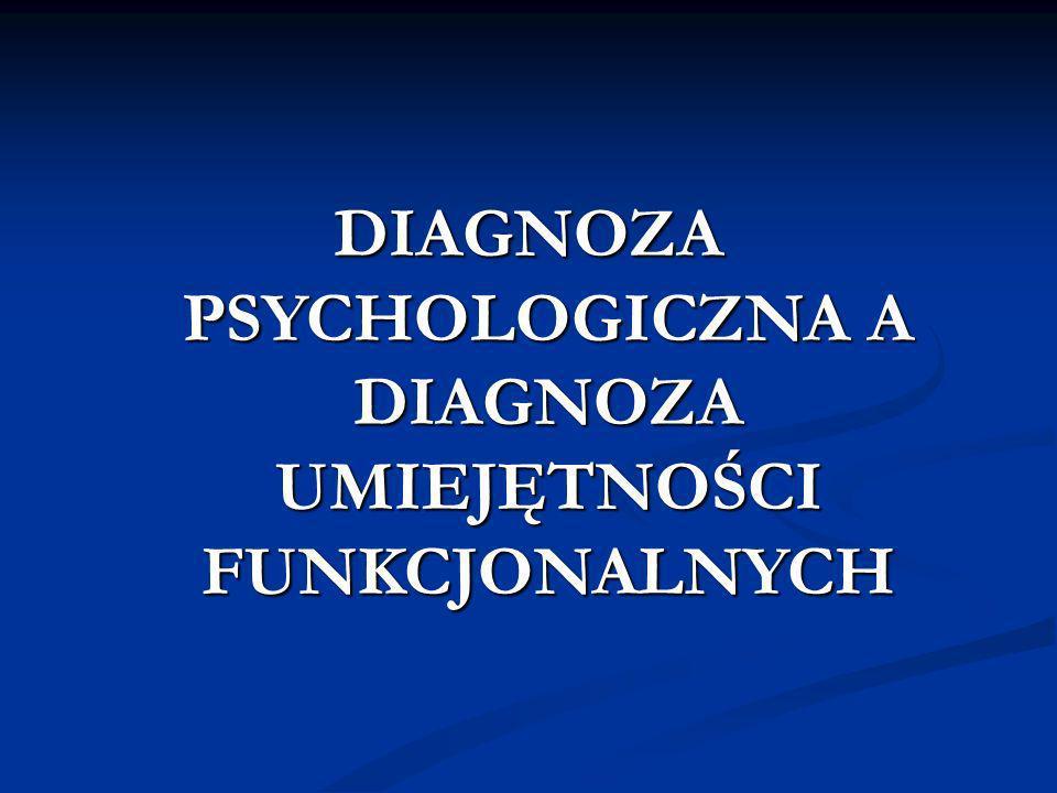 DIAGNOZA PSYCHOLOGICZNA A DIAGNOZA UMIEJĘTNOŚCI FUNKCJONALNYCH