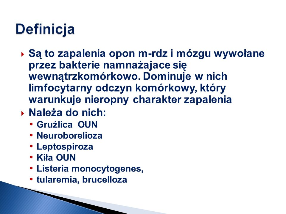 Diagnostyka Badania bakteriologiczne płynu m-rdz lub innych materiałów biologicznych (wymaz z pęcherzyków, wód płodowych, moczu, smółki ) Badania serologiczne: odczyn wiązania dopełniacza, hemaglutynacji biernej, aglutynacji Leczenie : Przyczynowe Amoksycycliny + aminoglikozydy Karbapenemy (meropenem) Objawowe Glikokorykosteroid 20% Mannitol Czas leczenia:3-6 tyg