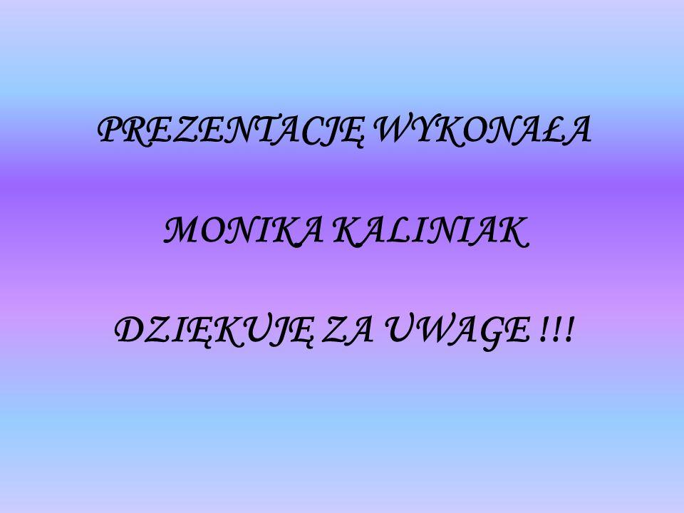 PREZENTACJĘ WYKONAŁA MONIKA KALINIAK DZIĘKUJĘ ZA UWAGE !!!