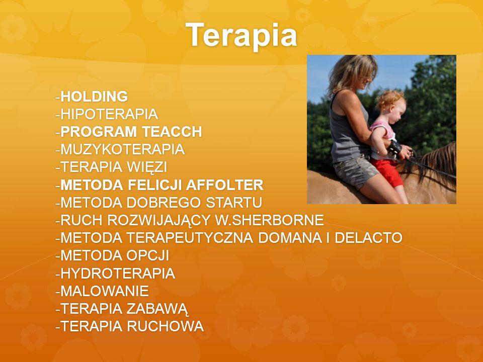 Terapia -HOLDING -HIPOTERAPIA -PROGRAM TEACCH -MUZYKOTERAPIA -TERAPIA WIĘZI -METODA FELICJI AFFOLTER -METODA DOBREGO STARTU -RUCH ROZWIJAJĄCY W.SHERBO