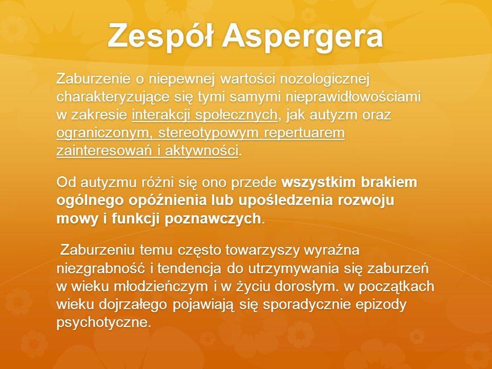 Zespół Aspergera Zaburzenie o niepewnej wartości nozologicznej charakteryzujące się tymi samymi nieprawidłowościami w zakresie interakcji społecznych,