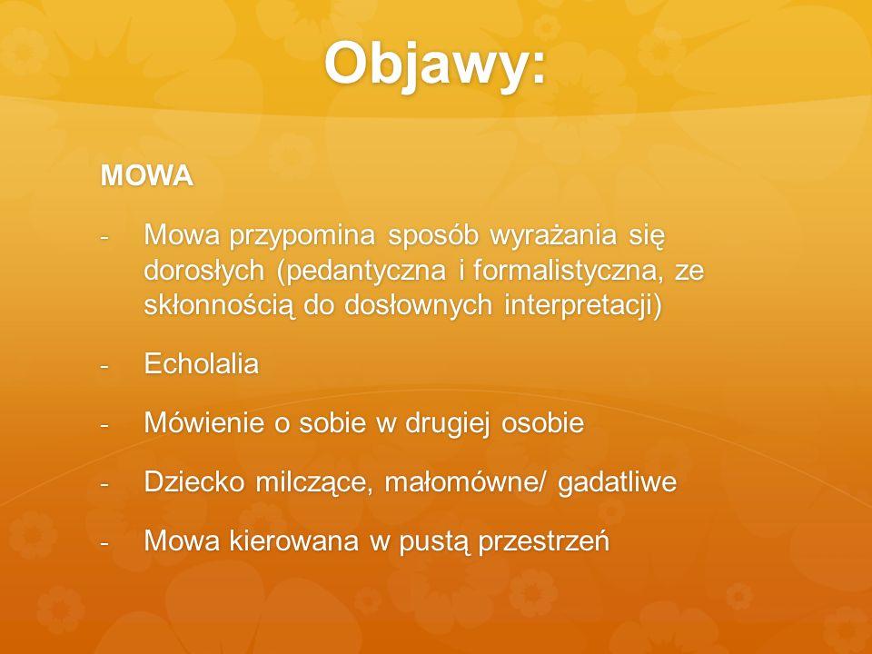 Objawy: MOWA - Mowa przypomina sposób wyrażania się dorosłych (pedantyczna i formalistyczna, ze skłonnością do dosłownych interpretacji) - Echolalia -