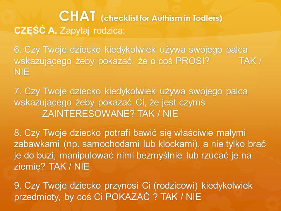 CHAT (checklist for Authism in Todlers) CZĘŚĆ A. Zapytaj rodzica: 6. Czy Twoje dziecko kiedykolwiek używa swojego palca wskazującego żeby pokazać, że