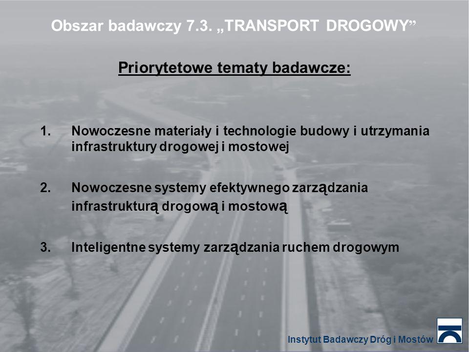 Priorytetowe tematy badawcze: 1.Nowoczesne materiały i technologie budowy i utrzymania infrastruktury drogowej i mostowej 2.Nowoczesne systemy efektyw