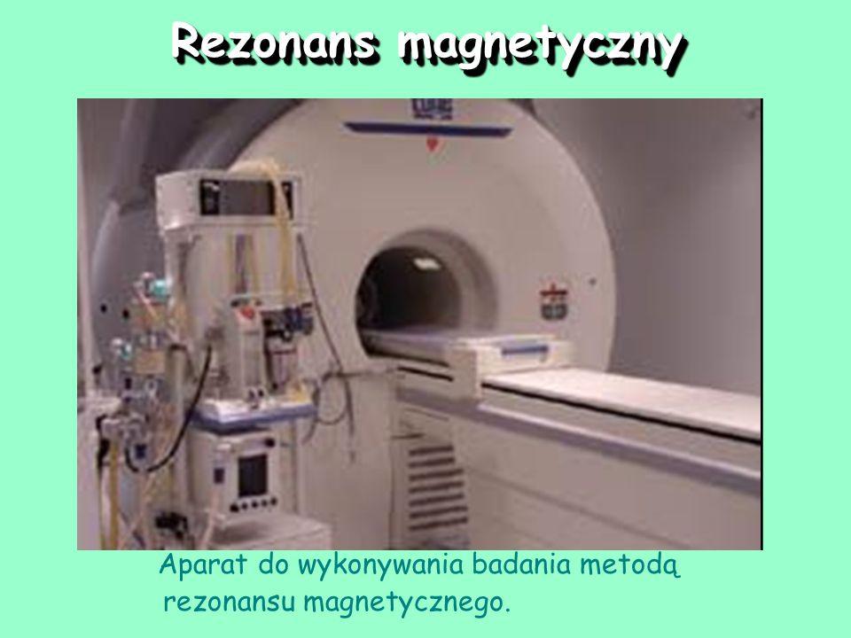 Rezonans magnetyczny Aparat do wykonywania badania metodą rezonansu magnetycznego.