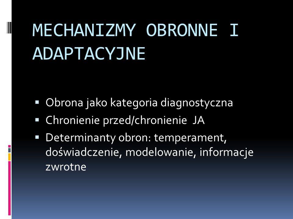 MECHANIZMY OBRONNE I ADAPTACYJNE Obrona jako kategoria diagnostyczna Chronienie przed/chronienie JA Determinanty obron: temperament, doświadczenie, mo
