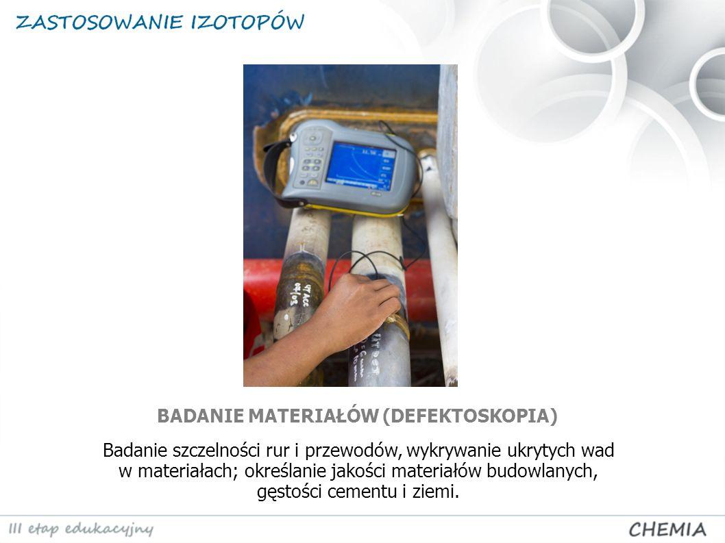 BADANIE MATERIAŁÓW (DEFEKTOSKOPIA) Badanie szczelności rur i przewodów, wykrywanie ukrytych wad w materiałach; określanie jakości materiałów budowlany