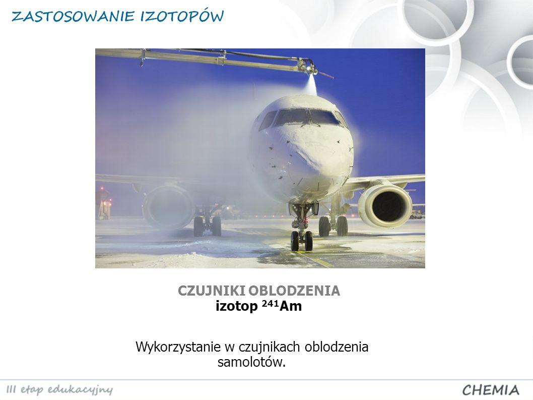 CZUJNIKI OBLODZENIA izotop 241 Am Wykorzystanie w czujnikach oblodzenia samolotów.