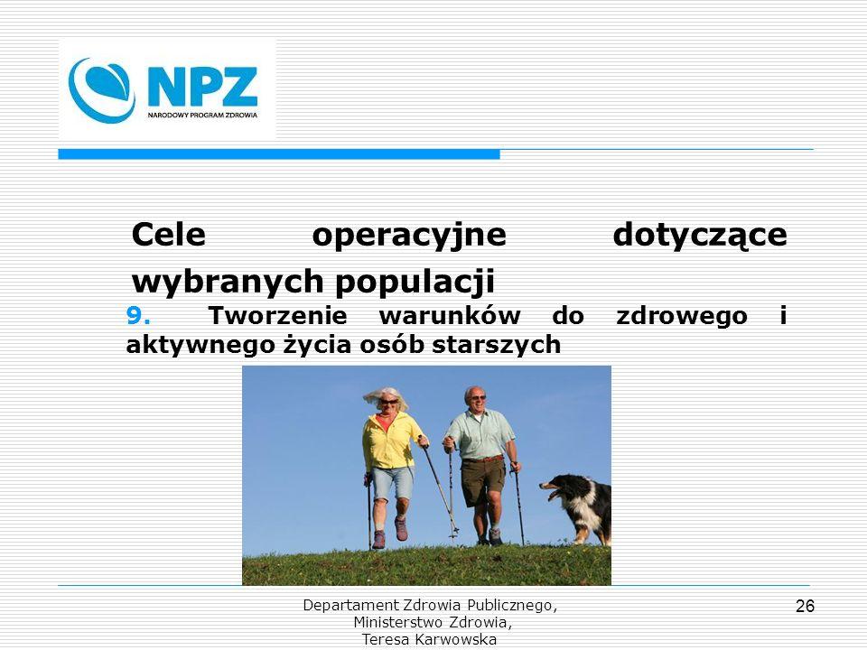 Departament Zdrowia Publicznego, Ministerstwo Zdrowia, Teresa Karwowska 26 Cele operacyjne dotyczące wybranych populacji 9. Tworzenie warunków do zdro