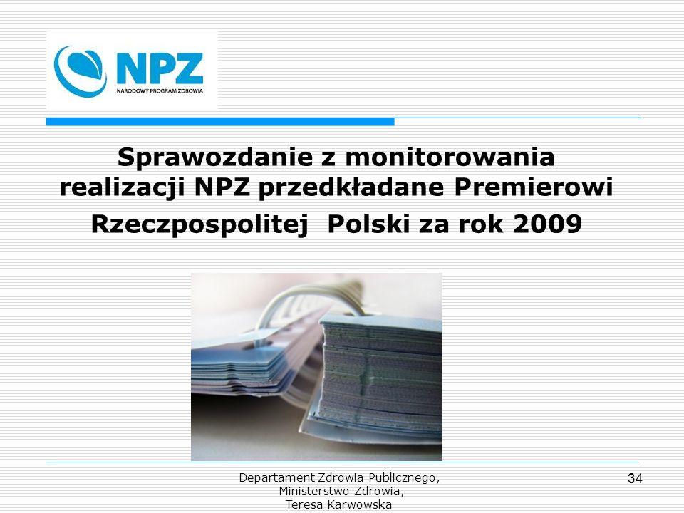 Departament Zdrowia Publicznego, Ministerstwo Zdrowia, Teresa Karwowska 34 Sprawozdanie z monitorowania realizacji NPZ przedkładane Premierowi Rzeczpo