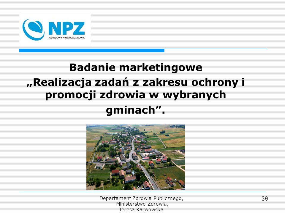 Departament Zdrowia Publicznego, Ministerstwo Zdrowia, Teresa Karwowska 39 Badanie marketingowe Realizacja zadań z zakresu ochrony i promocji zdrowia