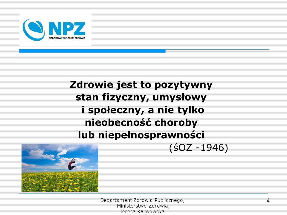 Departament Zdrowia Publicznego, Ministerstwo Zdrowia, Teresa Karwowska 4 Zdrowie jest to pozytywny stan fizyczny, umysłowy i społeczny, a nie tylko n