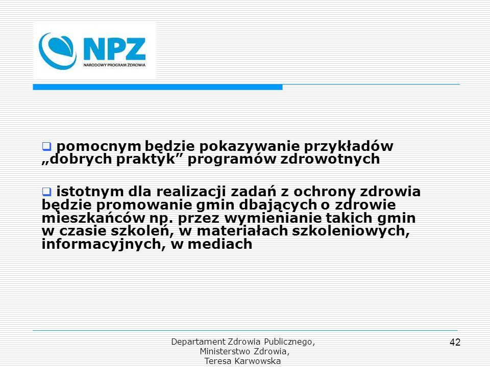 Departament Zdrowia Publicznego, Ministerstwo Zdrowia, Teresa Karwowska 42 pomocnym będzie pokazywanie przykładów dobrych praktyk programów zdrowotnyc