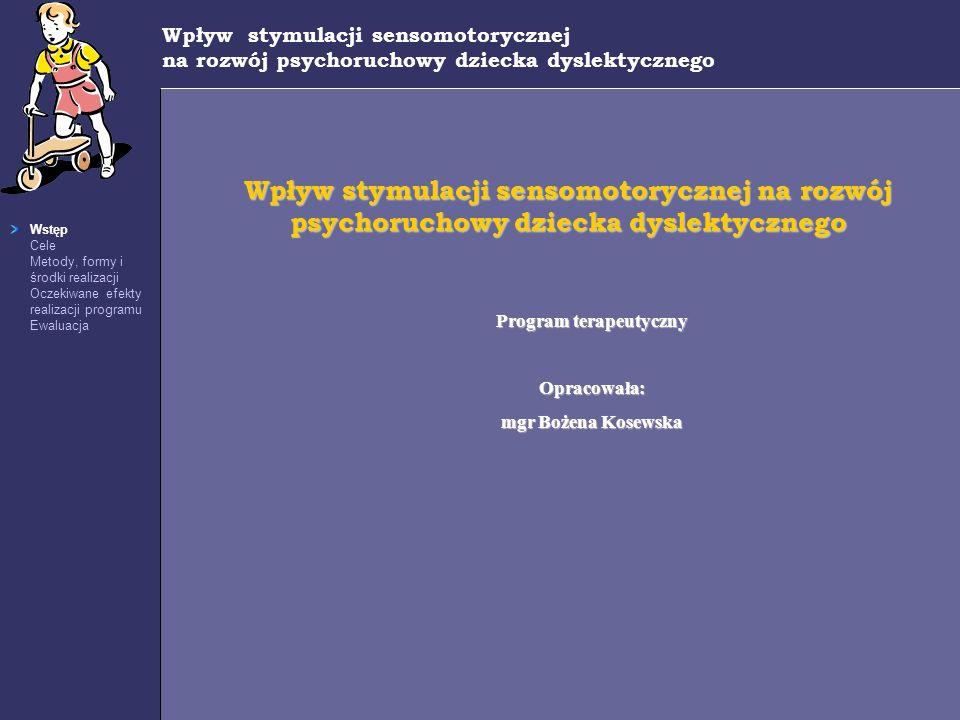 Wpływ stymulacji sensomotorycznej na rozwój psychoruchowy dziecka dyslektycznego Wstęp Cele Metody, formy i środki realizacji Oczekiwane efekty realiz