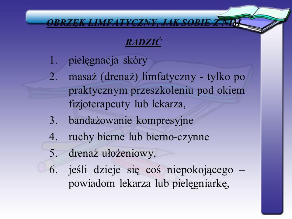 OBRZĘK LIMFATYCZNY, JAK SOBIE Z NIM RADZIĆ 1.pielęgnacja skóry 2.masaż (drenaż) limfatyczny - tylko po praktycznym przeszkoleniu pod okiem fizjoterape