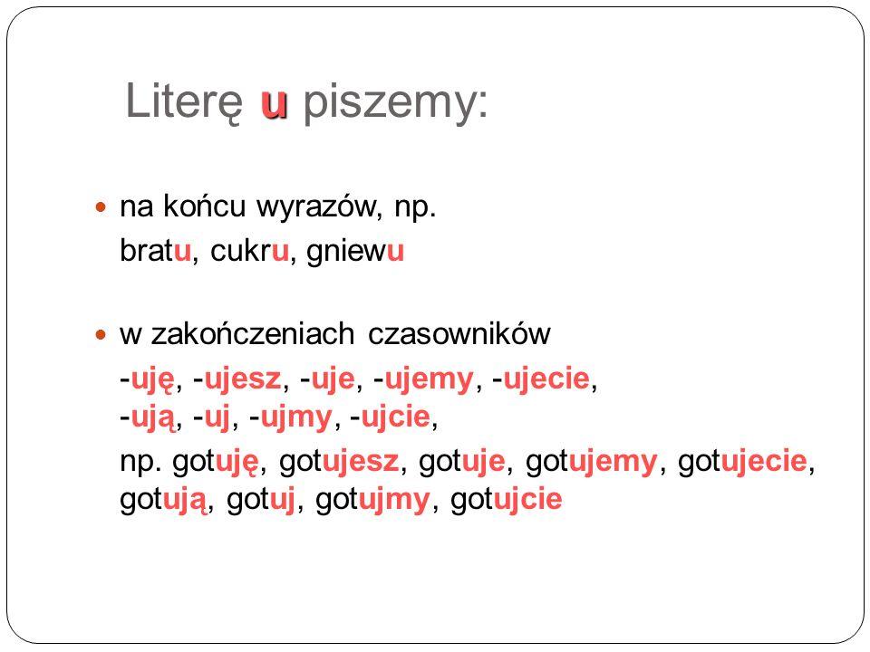 u Literę u piszemy: na końcu wyrazów, np.