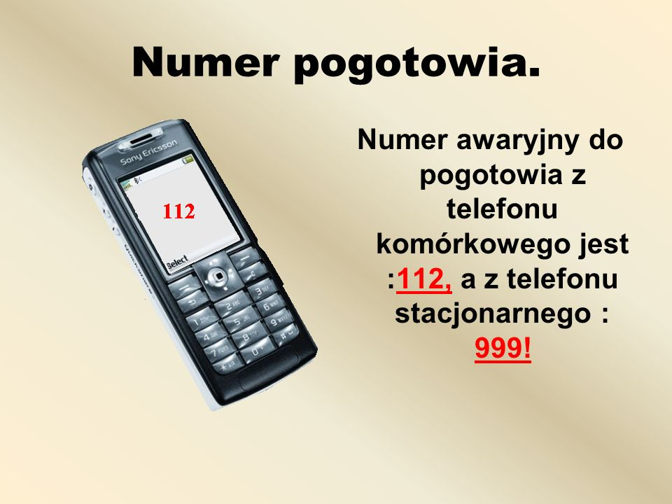 Numer pogotowia. Numer awaryjny do pogotowia z telefonu komórkowego jest :112, a z telefonu stacjonarnego : 999!