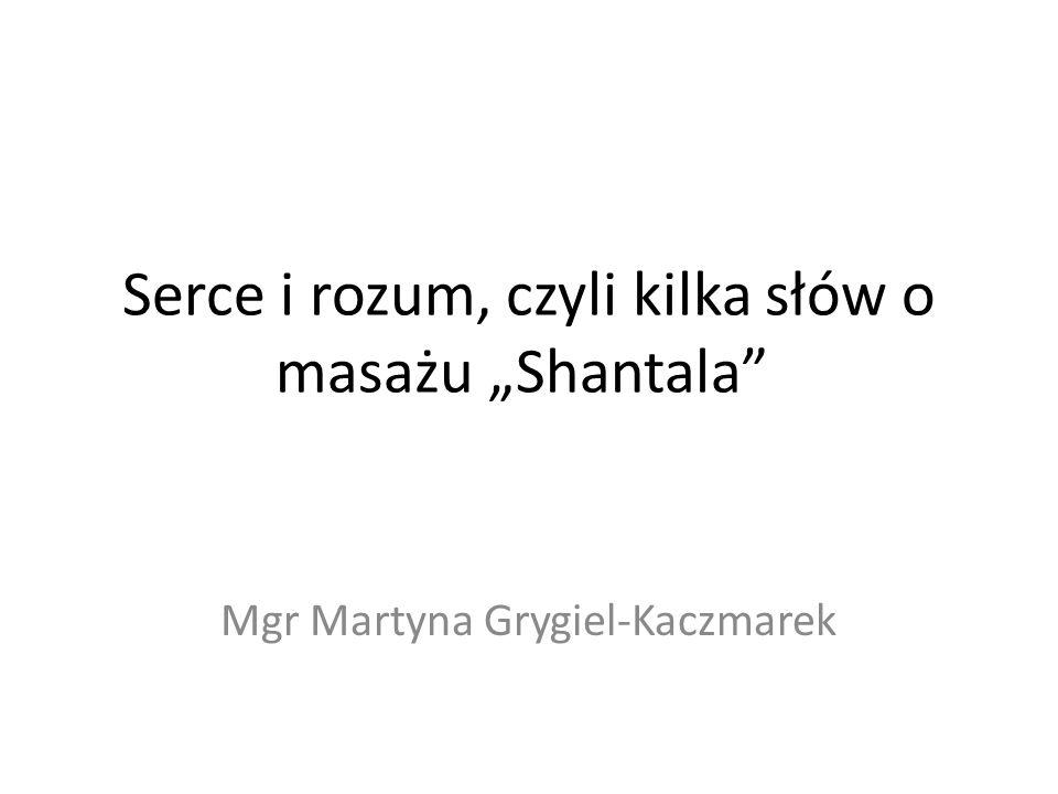 Serce i rozum, czyli kilka słów o masażu Shantala Mgr Martyna Grygiel-Kaczmarek