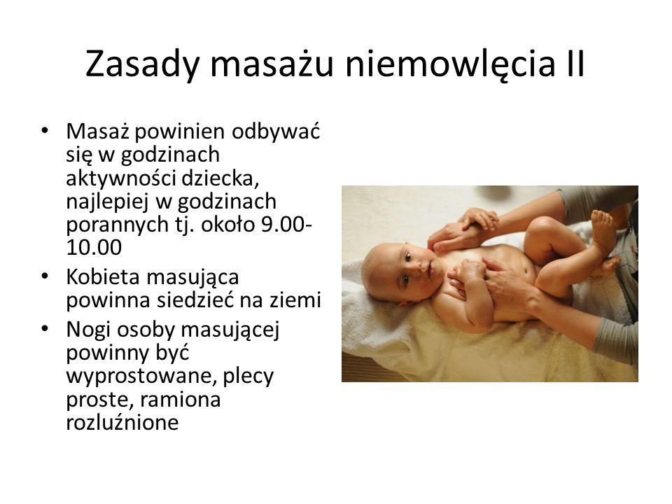 Zasady masażu niemowlęcia II Masaż powinien odbywać się w godzinach aktywności dziecka, najlepiej w godzinach porannych tj. około 9.00- 10.00 Kobieta