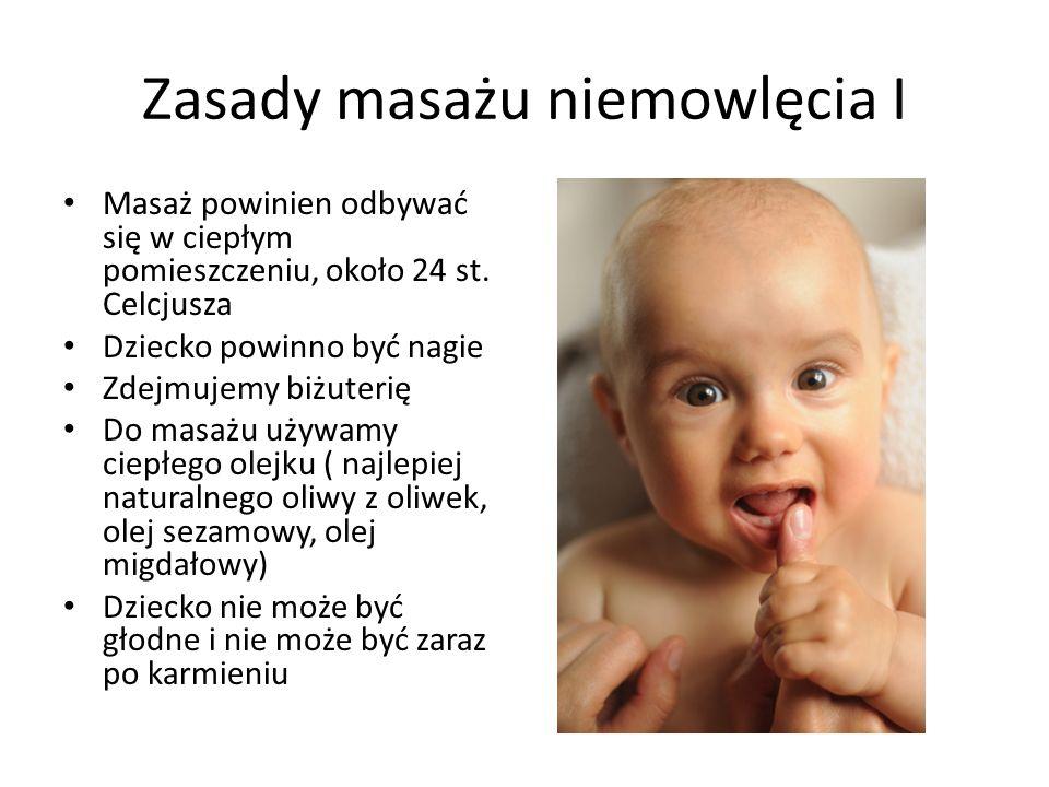Zasady masażu niemowlęcia I Masaż powinien odbywać się w ciepłym pomieszczeniu, około 24 st. Celcjusza Dziecko powinno być nagie Zdejmujemy biżuterię