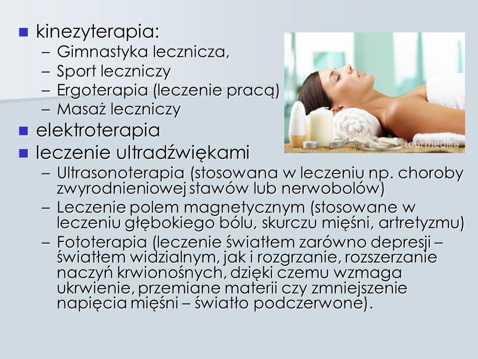 kinezyterapia: kinezyterapia: –Gimnastyka lecznicza, –Sport leczniczy –Ergoterapia (leczenie pracą) –Masaż leczniczy elektroterapia elektroterapia lec