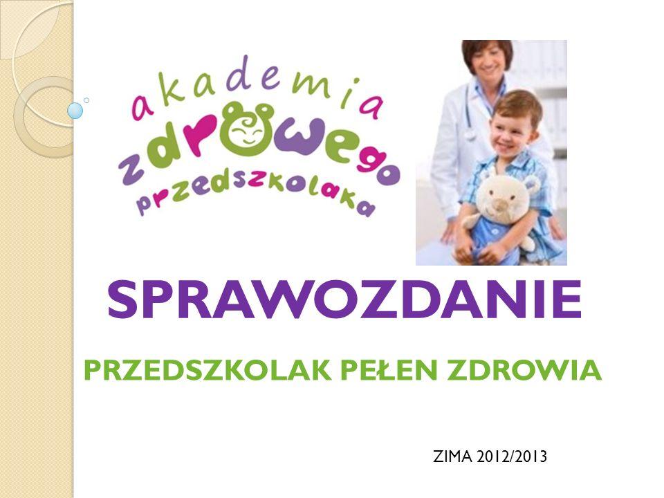 SPRAWOZDANIE PRZEDSZKOLAK PEŁEN ZDROWIA ZIMA 2012/2013